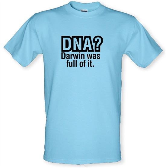 DNA Darwin Was Full Of It t-shirts